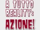 A Tutto Reality: Azione!