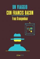 Un viaggio con Francis Bacon di Franz Krauspenhaar (2010).