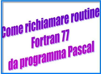 Come richiamare routine Fortran 77 da programma Pascal