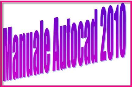 autocad gratis, autocad download, manuale autocad, manuale autocad 2010