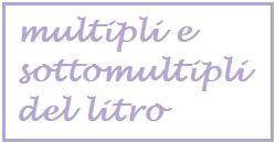 multipli e sottomultipli del litro