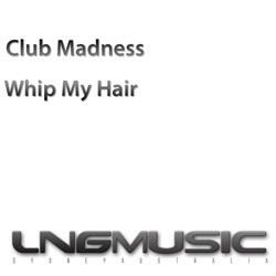 Club Madness - Whip My Hair